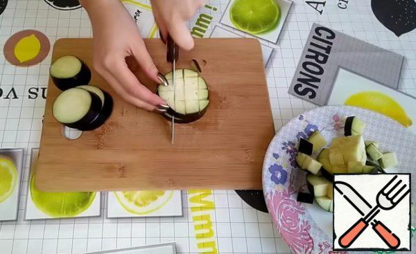 Eggplant should be cut into cubes.